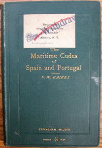 Raikes, F. W. The Maritime Codes of Spain and Portugal