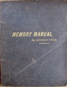 Yule, George. Memory Manual. Explaining, in Short and Simple Lessons, A System of Aiding, Strengthening and Developing the Memory