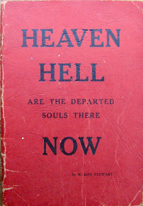 Stewart, W. Roy. Heaven, Hell: Are the Departed Souls there Now