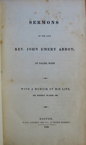 Abbot, John Emery. Sermons of the late Rev. John Emery Abbot, of Salem, Mass. With a Memoir of His Life, by Henry Ware, Jr.