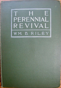 Riley, William B. The Perennial Revival: A Plea for Evangelism 1904