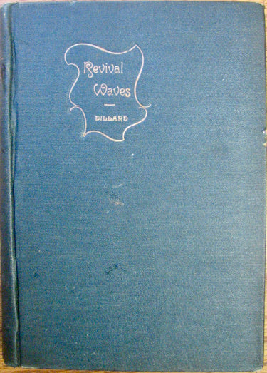 Dillard, E. Banks. Revival Waves, a Book on the Revival Meeting 1890