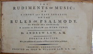 Law, Andrew. The Rudiments of Music: or A Short and Easy Treatise on the Rules of Psalmody. To which are annexed, A number of Psalm and Hymn Tunes