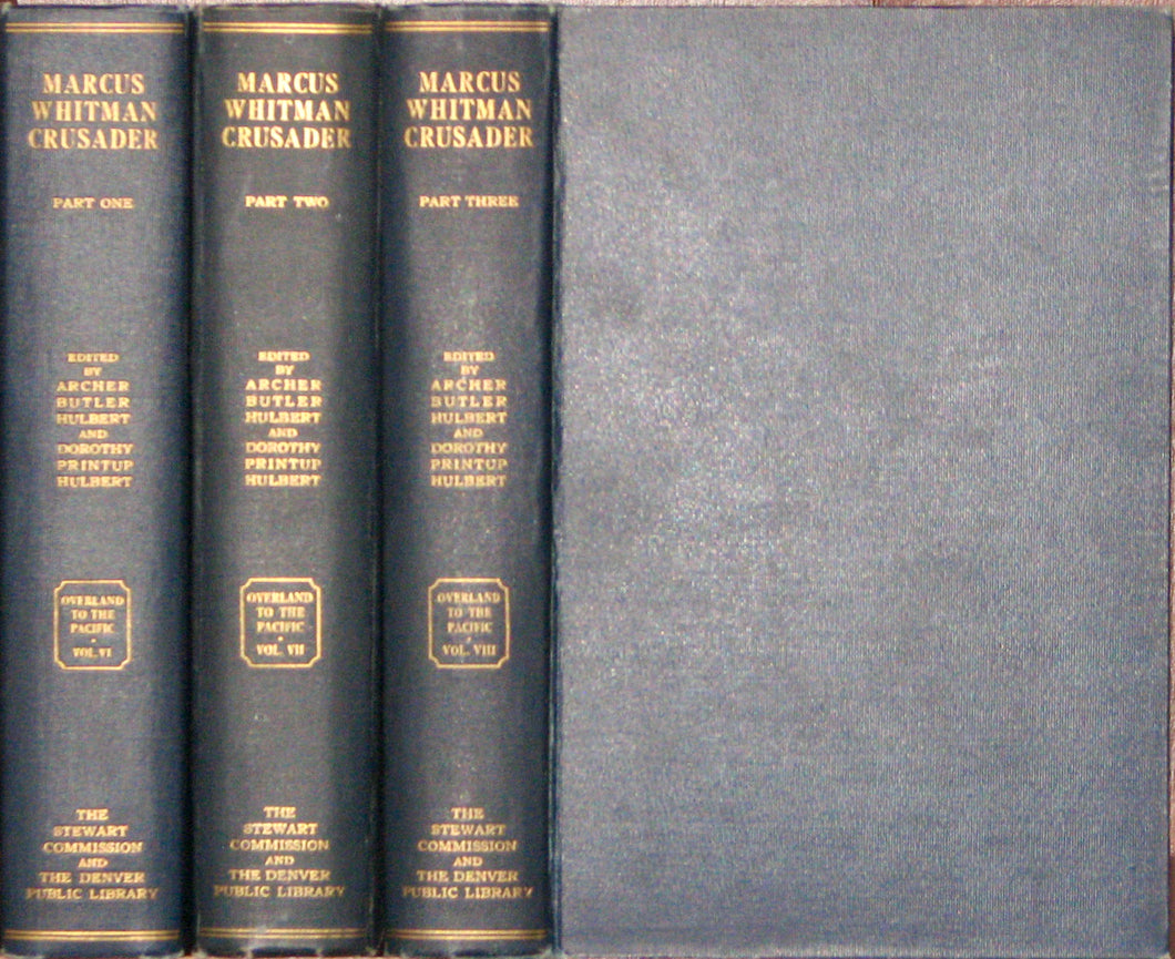 Hulbert, Archer Butler; Hulbert, Dorothy Printup. Marcus Whitman, Crusader: Part One, 1802 to 1839; Part Two 1839-1843; Part Three 1843-1847. (Overland to the Pacific series) 3 volume set.