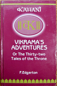 Edgerton, Vikrama's Adventures or the Thirty Two Tales of the Throne: A Collection of Stories about King Vikram