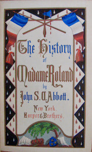 Abbott, John S. C. History of Madame Roland [with ALS]