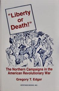 Gregory, T. Edgar. Liberty or Death! The Northern Campaigns in the American Revolutionary War