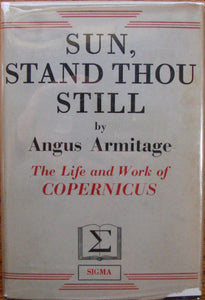Armitage, Angus. Sun, Stand Thou Still: The Life and Work of Copernicus the Astronomer