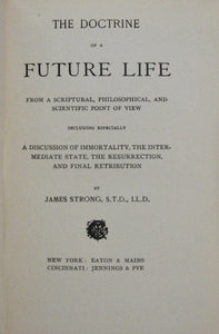 Strong, James. The Doctrine of a Future Life from a Scriptural, Philosophical, and Scientific Point of View
