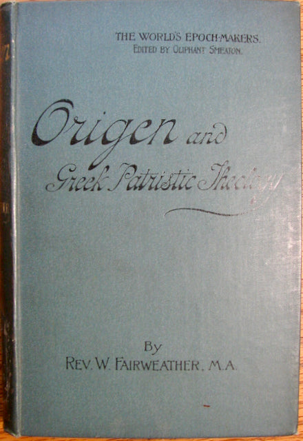 Fairweather, William. Origen and Greek Patristic Theology