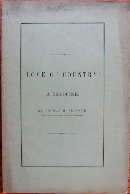 Skinner, Thomas H. Love of Country: A Discourse, Delivered on Thanksgiving Day, December 12th, 1850