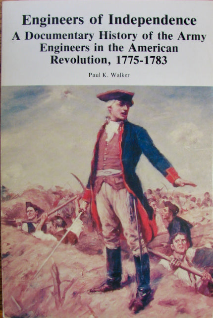 Walker, Paul K. Engineers of Independence: A Documentary History of the Army Engineers in the American Revolution, 1775-1783