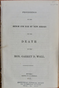 Elmer, Lucius Q. C. Proceedings of the Bench and Bar of New Jersey on the Death of the Hon. Garret D. Wall