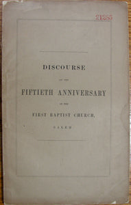 Mills, Robert C. A Historical Discourse, delivered on the Fiftieth Anniversary of the Formation of the First Baptist Church, Salem, Mass.