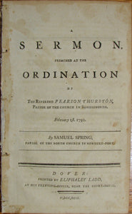 Spring, Samuel. A Sermon, preached at the Ordination of The Reverend Pearson Thurston, Pastor of the church in Somersworth, February 1st, 1792