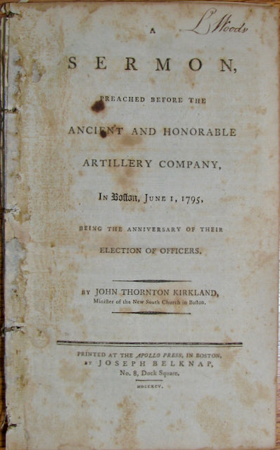 Kirkland, John Thornton. A Sermon, preached before the Ancient and Honorable Artillery Company, in Boston, June 1, 1795