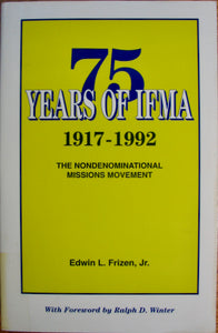 Frizen, Edwin L. 75 Years of IFMA, 1917-1992: The Nondenominational Missions Movement