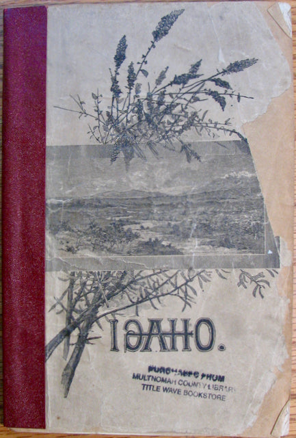 Onderdonk, James L. Idaho: Facts and Statistics concerning the Mining, Farming, Stock-Raising, Lumbering, and Other Resources and Industries