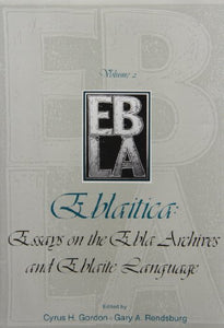Gordon, Cyrus H.; Rendsburg, Gary A. Eblaitica: Essays on the Ebla Archives and Eblaite Language, Volume 2