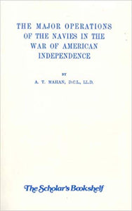 Mahan, A. T. The Major Operations of the Navies in the War of American Independence