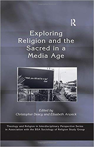 Deacy, Christopher; Arweck, Elisabeth. Exploring Religion and the Sacred in a Media Age