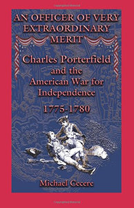 Cecere, Michael. An Officer of Very Extraordinary Merit Charles Porterfield and the American War for Independence, 1775-1780