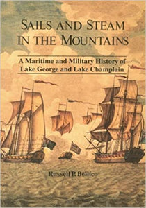 Bellico, Russell P. Sails and Steam in the Mountains: A Maritime and Military History of Lake George and Lake Champlain
