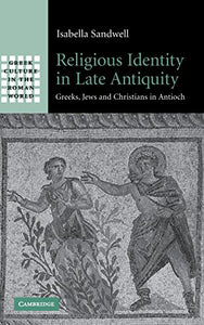 Sandwell, Isabella. Religious Identity in Late Antiquity: Greeks, Jews and Christians in Antioch