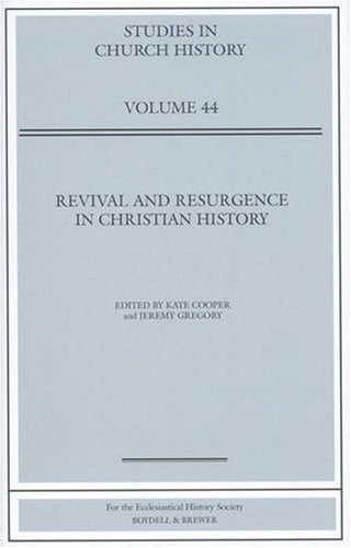 Cooper, Kate; Gregory; Jeremy [editors]. Revival and Resurgence in Christian History (Studies in Church History,Volume 44)