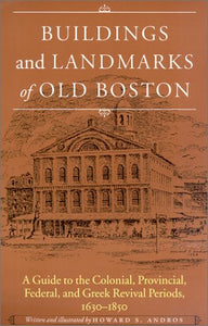 Andros, Howard S. Buildings and Landmarks of Old Boston: A Guide to the Colonial, Provincial, Federal, and Greek Revival Periods, 1630-1850.