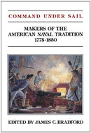 Bradford, James C. Command Under Sail: Makers of the American Naval Tradition 1775-1850