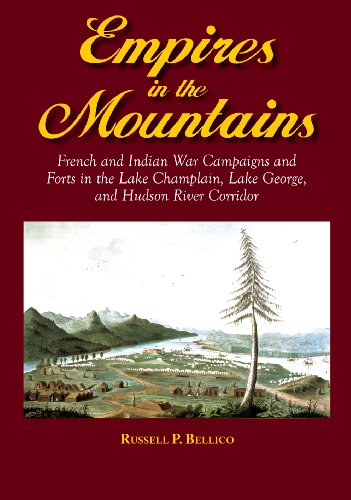 Bellico, Russell P. Empires in the Mountains: French and Indian War Campaigns and Forts in the Lake Champlain, Lake George, and Hudson River Corridor