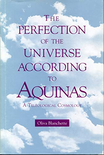 Blanchette, Olivia. The Perfection of the Universe according to Aquinas: A Teleological Cosmology