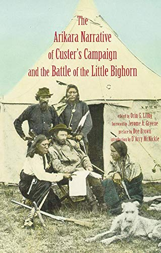 Libby, Orin G. [editor]. The Arikara Narrative of Custer's Campaign and the Battle of the Little Big Horn