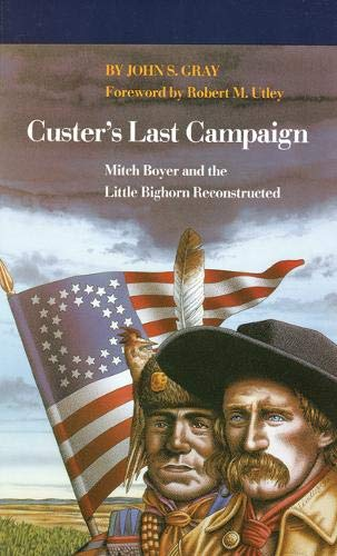Gray, John S. Custer's Last Campaign: Mitch Boyer and the Little Bighorn Reconstructed