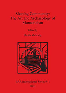 McNally, Sheila. Shaping Community: The Art and Archaeology of Monasticism