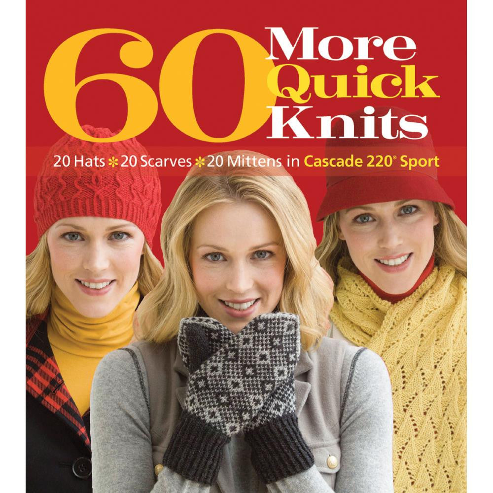 60 More Quick Knits: 20 Hats, 20 Scarves, and 20 Mittens in Cascade 220 Sport