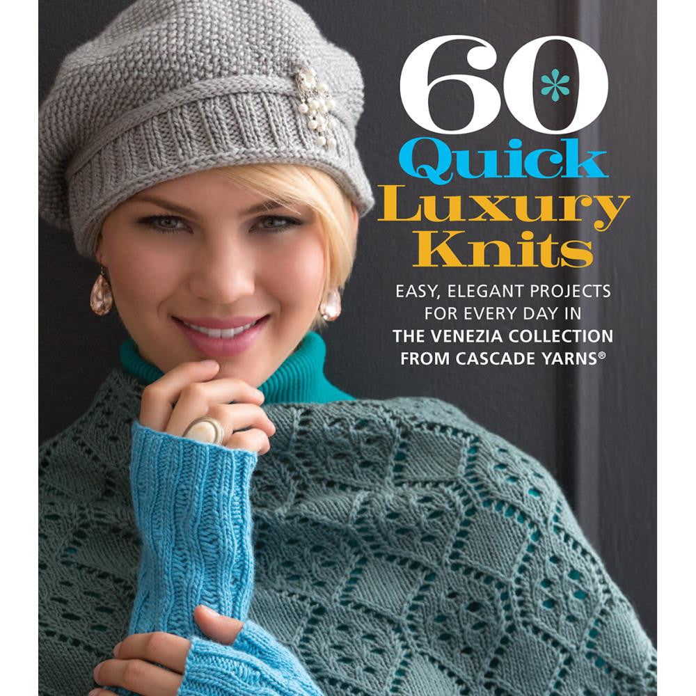 60 Quick Luxury Knits: Easy Elegant Projects for Every Day