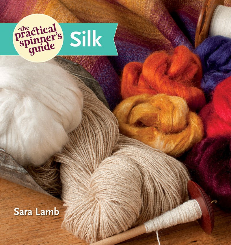 The Practical Spinner's Guide to Silk