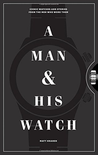 A Man & His Watch I Iconic Watches & Stories from Who Wore Them I PRE ORDER delivery late May)