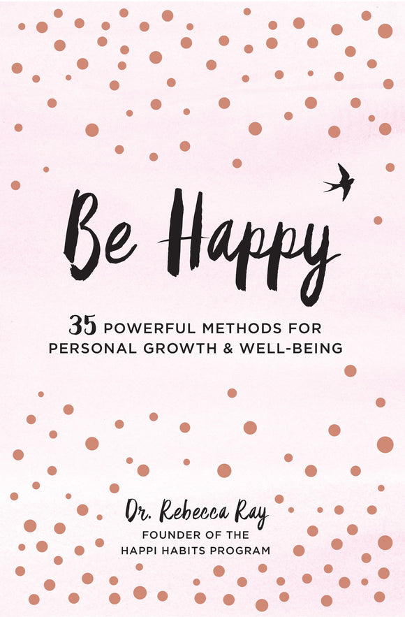 Be Happy I 35 Powerful Methods For Personal Growth & Well-Being (SOLD OUT I PRE ORDER next delivery early June)