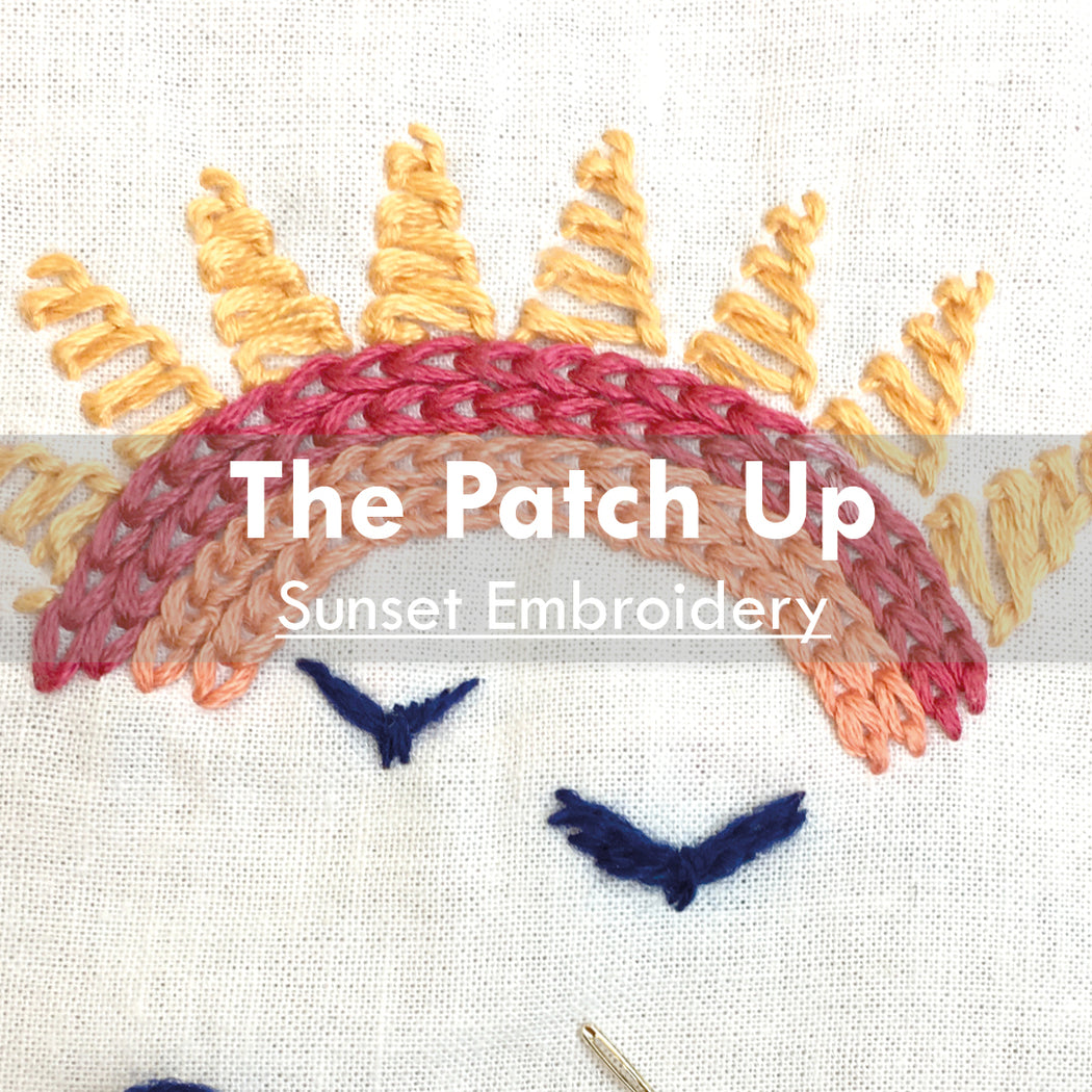 The Patch Up | Sunset Embroidery, 10th June