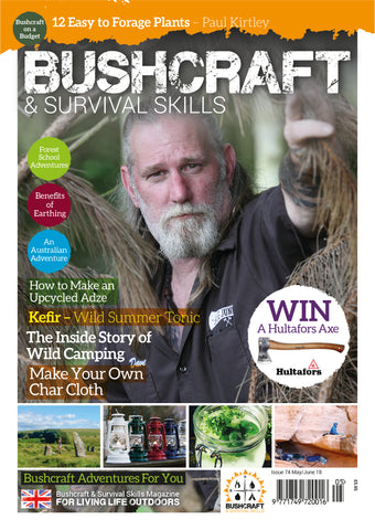 Bushcraft & Survival Skills Magazine - Issue 74 - May/Jun 2018 from Purpleheart Wood Ltd