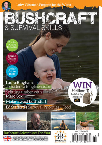 Bushcraft & Survival Skills Magazine - Issue 79 - Mar/Apr 2019 from Shop@Bushcraft Magazine