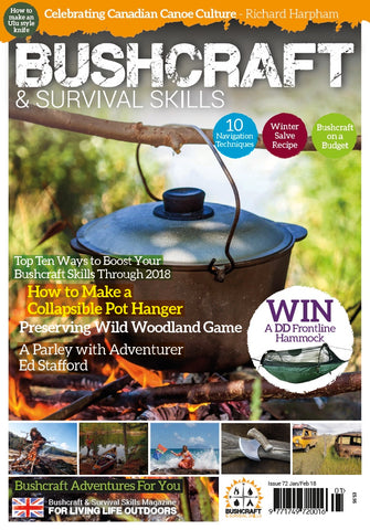 Bushcraft & Survival Skills Magazine - Issue 72 - Jan/ Feb 2018 from Purpleheart Wood Ltd