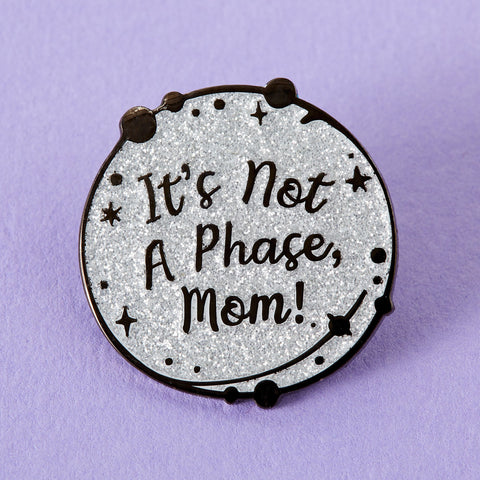 It's Not a Phase, Mom! Enamel Pin