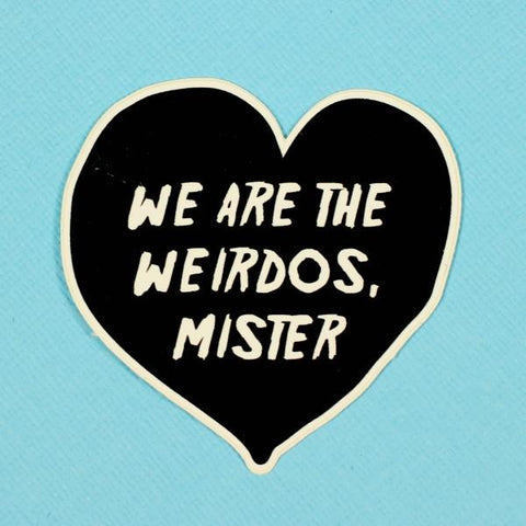 We are the weirdos mister sticker