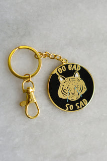 Too Bad So Sad Keychain