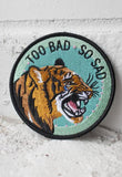 Too Bad, So Sad Embroidered Patch