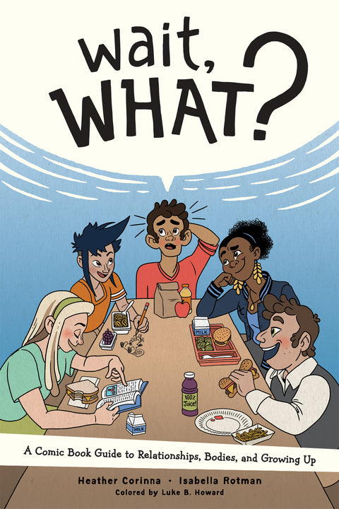 Wait, What? A Comic Book Guide to Relationships, Bodies, and Growing Up